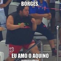 BORGES,EU AMO O AQUINO