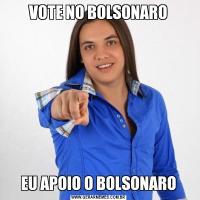 VOTE NO BOLSONAROEU APOIO O BOLSONARO