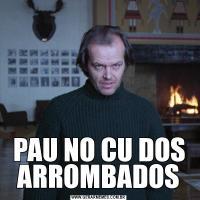 PAU NO CU DOS ARROMBADOS