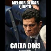 MELHOR DEIXAR QUIETOCAIXA DOIS