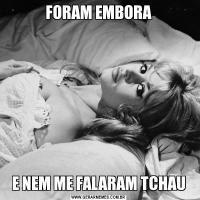 FORAM EMBORAE NEM ME FALARAM TCHAU