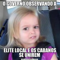 O GOVERNO OBSERVANDO A ELITE LOCAL E OS CABANOS SE UNIREM