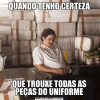 QUANDO TENHO CERTEZAQUE TROUXE TODAS AS PEÇAS DO UNIFORME