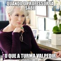 QUANDO O PROFESSOR JÁ SABEO QUE A TURMA VAI PEDIR