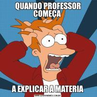 QUANDO PROFESSOR COMEÇA A EXPLICAR A MATERIA