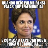QUANDO VEJO PALMEIRENSE FALAR QUE TEM MUNDIALE COMEÇA A EXPLICAR QUE A PINGA 51 É MUNDIAL...