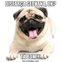 DISFARÇA GEOVANA, OK?TÁ BOM!!!