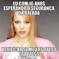 EU COM 16 ANOS ESPERANDO O SEGURANÇA DA BALADAVERIFICAR SE MEU RG FALSO ERA FALSO