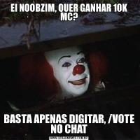 EI NOOBZIM, QUER GANHAR 10K MC?BASTA APENAS DIGITAR, /VOTE NO CHAT