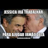 JESSICA IRÁ TRABALHARPARA AJUDAR IRMÃO DELA
