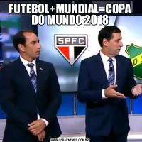 FUTEBOL+MUNDIAL=COPA DO MUNDO 2018