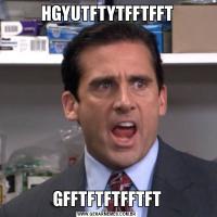 HGYUTFTYTFFTFFTGFFTFTFTFFTFT