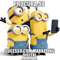 PROCURA-SE SUCESSO COM MARKETING DIGITAL