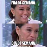 FIM DE SEMANADIA DE SEMANA