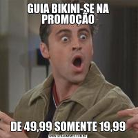 GUIA BIKINI-SE NA PROMOÇÃODE 49,99 SOMENTE 19,99