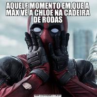 AQUELE MOMENTO EM QUE A MAX VÊ A CHLOE NA CADEIRA DE RODAS