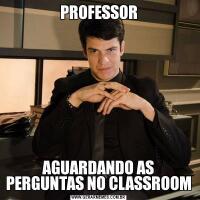 PROFESSORAGUARDANDO AS PERGUNTAS NO CLASSROOM