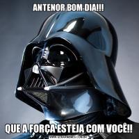 ANTENOR BOM DIA!!!QUE A FORÇA ESTEJA COM VOCÊ!!