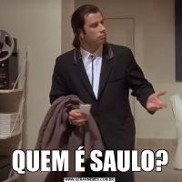 QUEM É SAULO?