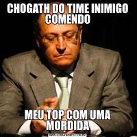 CHOGATH DO TIME INIMIGO COMENDOMEU TOP COM UMA MORDIDA