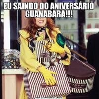 EU SAINDO DO ANIVERSÁRIO GUANABARA!!!