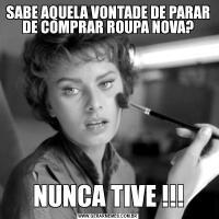 SABE AQUELA VONTADE DE PARAR DE COMPRAR ROUPA NOVA?NUNCA TIVE !!!
