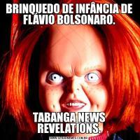 BRINQUEDO DE INFÂNCIA DE FLÁVIO BOLSONARO.TABANGA NEWS REVELATIONS.
