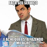 FAÇA SEU SERVIÇOE ACHE QUE ESTA FAZENDO MILAGRE