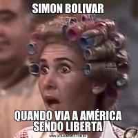SIMON BOLIVARQUANDO VIA A AMÉRICA SENDO LIBERTA