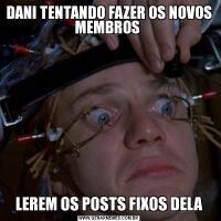 DANI TENTANDO FAZER OS NOVOS MEMBROS LEREM OS POSTS FIXOS DELA