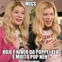 MIGSHOJE É NÍVER DA POPPI ! ELA É MUITO POP NEH!