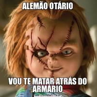 ALEMÃO OTÁRIOVOU TE MATAR ATRÁS DO ARMÁRIO