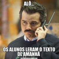 ALÔ...OS ALUNOS LERAM O TEXTO DE AMANHÃ
