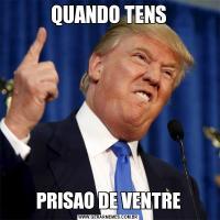 QUANDO TENSPRISAO DE VENTRE