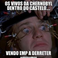 OS VIVOS DA CHERNOBYL DENTRO DO CASTELO....VENDO EMP A DERRETER