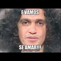 E VAMOSSE AMAR!!!