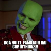 BOA NOITE, FAMÍLIA!!! VAI CORINTHIANS!!