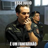 ESSE JULIO É UM FANFARRÃO
