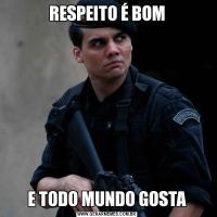 RESPEITO É BOME TODO MUNDO GOSTA