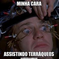 MINHA CARAASSISTINDO TERRÁQUEOS
