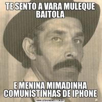 TE SENTO A VARA MULEQUE BAITOLAE MENINA MIMADINHA COMUNISTINHAS DE IPHONE