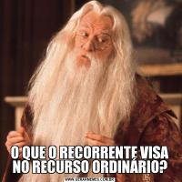O QUE O RECORRENTE VISA NO RECURSO ORDINÁRIO?