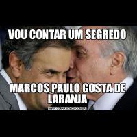 VOU CONTAR UM SEGREDOMARCOS PAULO GOSTA DE LARANJA