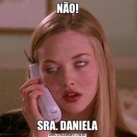 NÃO!SRA. DANIELA
