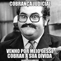 COBRANÇA JUDICIALVENHO POR MEIO DESSE COBRAR A SUA DÍVIDA