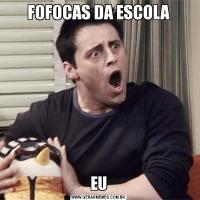 FOFOCAS DA ESCOLAEU