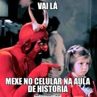 VAI LÁMEXE NO CELULAR NA AULA DE HISTORIA