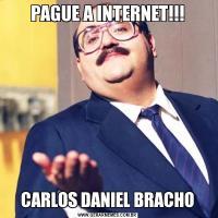 PAGUE A INTERNET!!!CARLOS DANIEL BRACHO