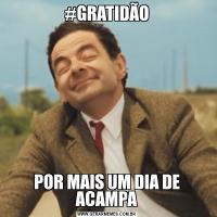 #GRATIDÃOPOR MAIS UM DIA DE ACAMPA