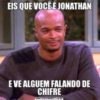 EIS QUE VOCÊ É JONATHANE VE ALGUEM FALANDO DE CHIFRE